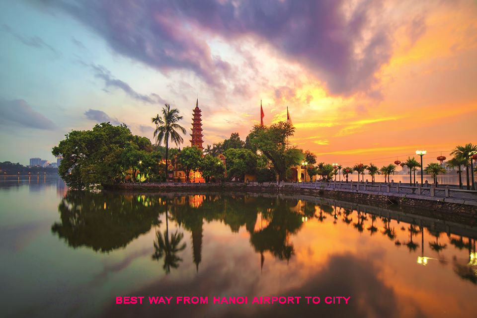 Best way from hanoi airport to city Best way from Hanoi Airport to City