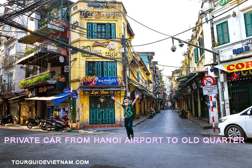 Private car from hanoi airport to old quarter Hanoi Airport to Old Quarter on Arrival